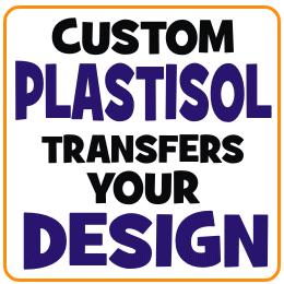 Custom Plastisol Transfers