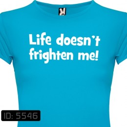 Life doesn't frighten me T-Shirt